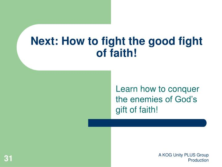 Next: How to fight the good fight of faith!