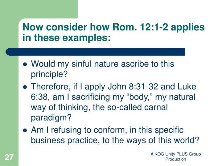 Now consider how Rom. 12:1-2 applies in these examples: