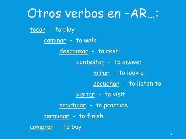 Otros verbos en –AR…: