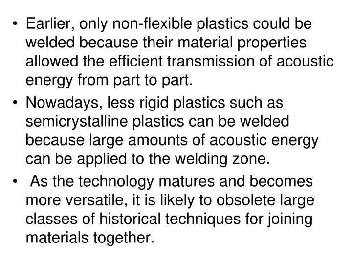 Earlier, only non-flexible plastics could be welded because their material properties allowed the efficient transmission of acoustic energy from part to part.