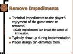 remove impediments