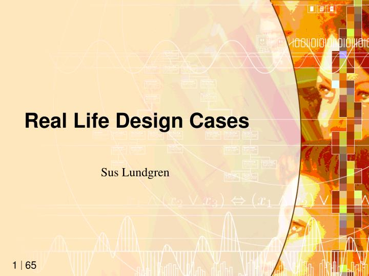 Real life design cases