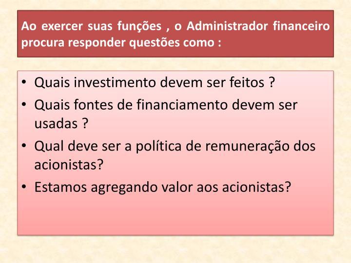 Ao exercer suas funções , o Administrador financeiro procura responder questões como :