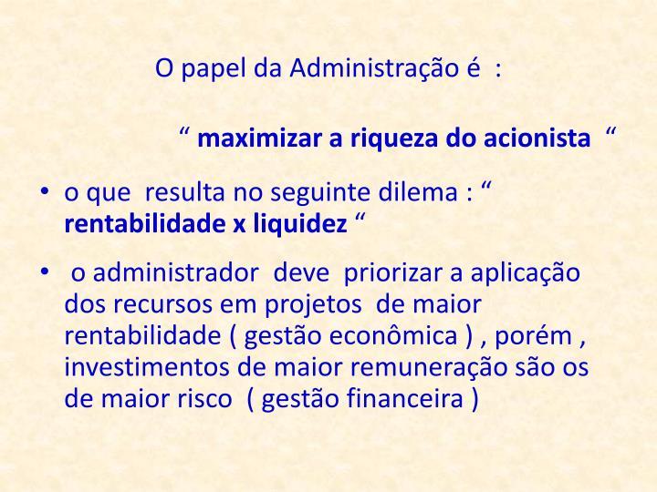 O papel da Administração é  :
