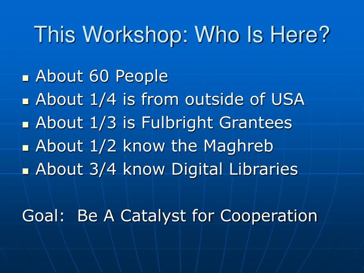 This Workshop: Who Is Here?