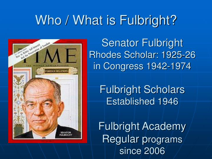 Who / What is Fulbright?