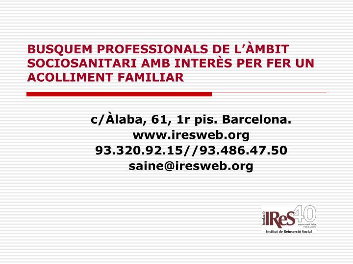 BUSQUEM PROFESSIONALS DE L'ÀMBIT SOCIOSANITARI AMB INTERÈS PER FER UN ACOLLIMENT FAMILIAR