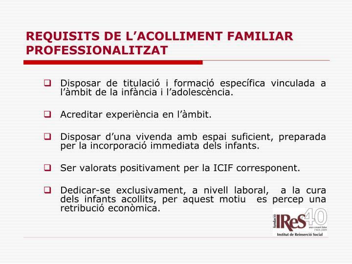 REQUISITS DE L'ACOLLIMENT FAMILIAR PROFESSIONALITZAT