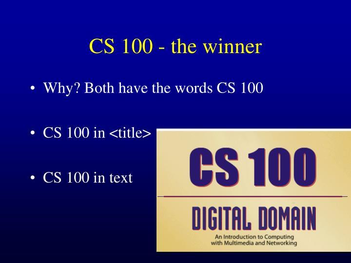 CS 100 - the winner