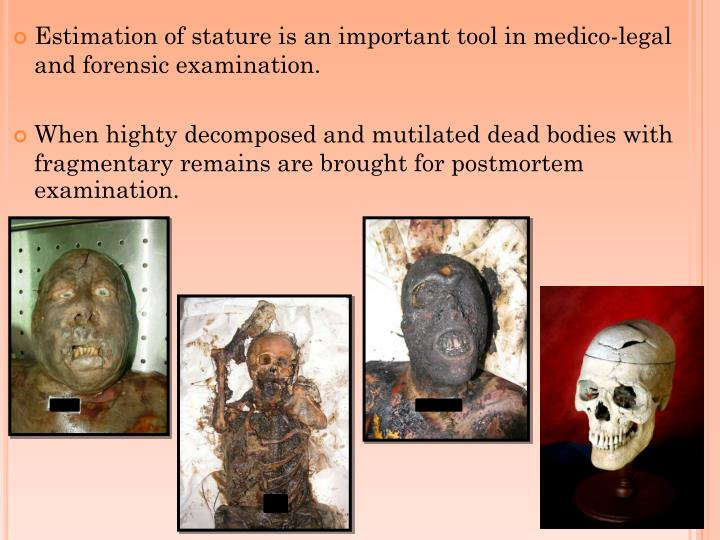 Estimation of stature is an important tool in medico-legal and forensic examination.