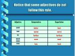 notice that some adjectives do not follow this rule