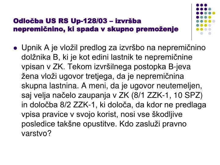 Odločba US RS Up-128/03 – izvršba nepremičnino, ki spada v skupno premoženje