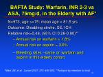 bafta study warfarin inr 2 3 vs asa 75mg d in the elderly with af