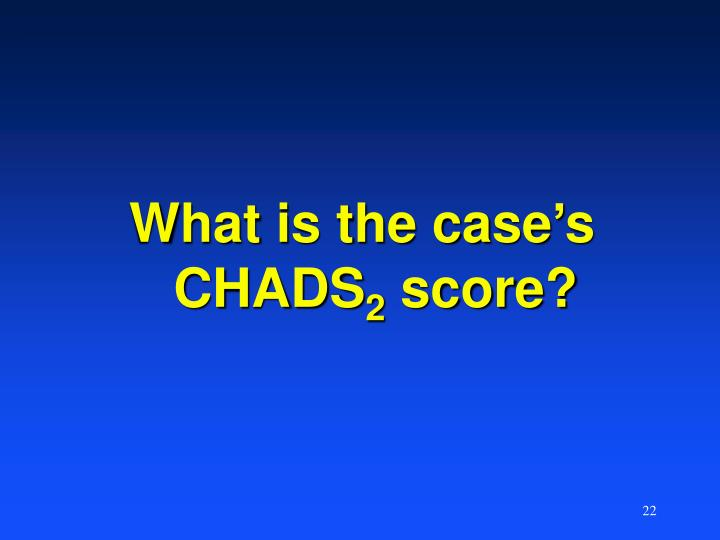 What is the case's CHADS