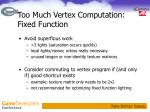 too much vertex computation fixed function
