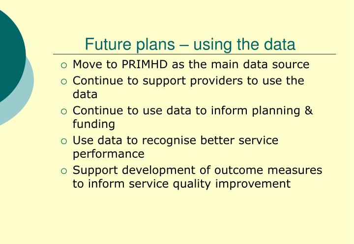 Future plans – using the data