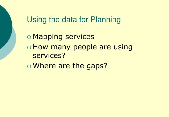 Using the data for Planning