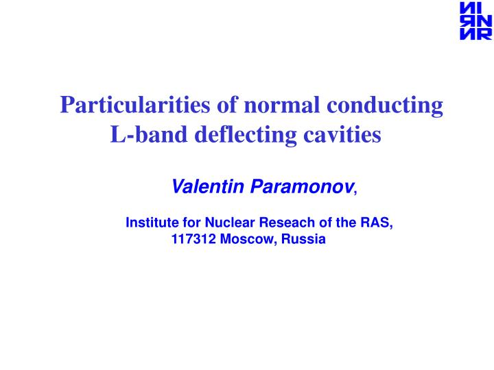 Particularities of normal conducting