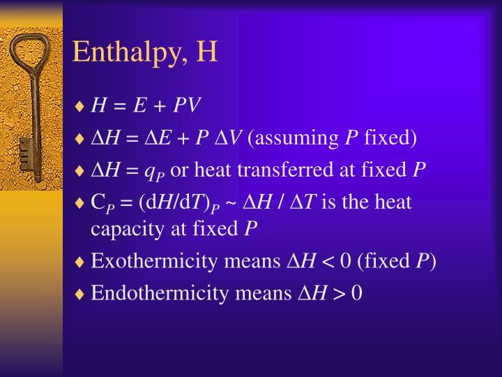 Enthalpy, H