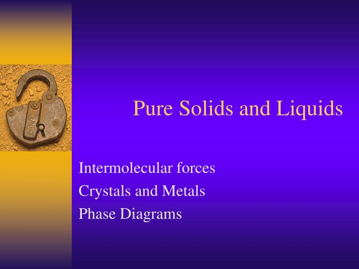 Pure Solids and Liquids