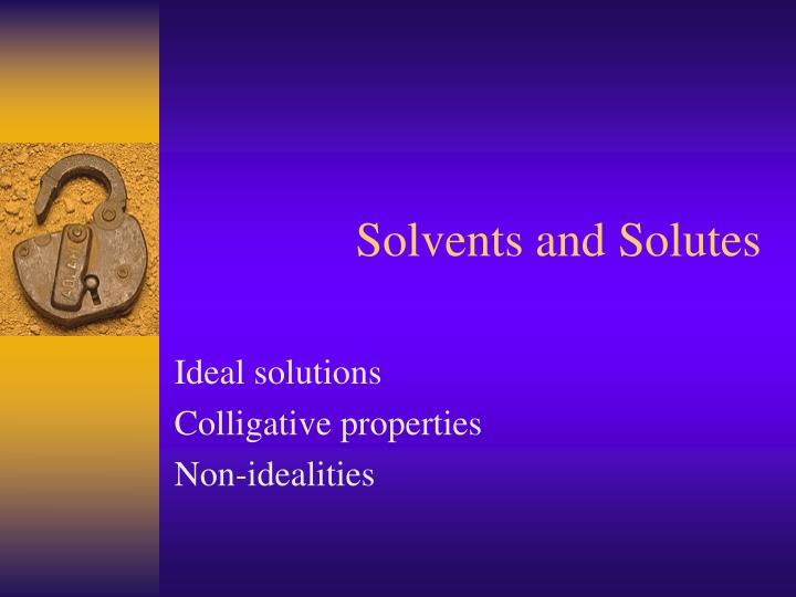 Solvents and Solutes