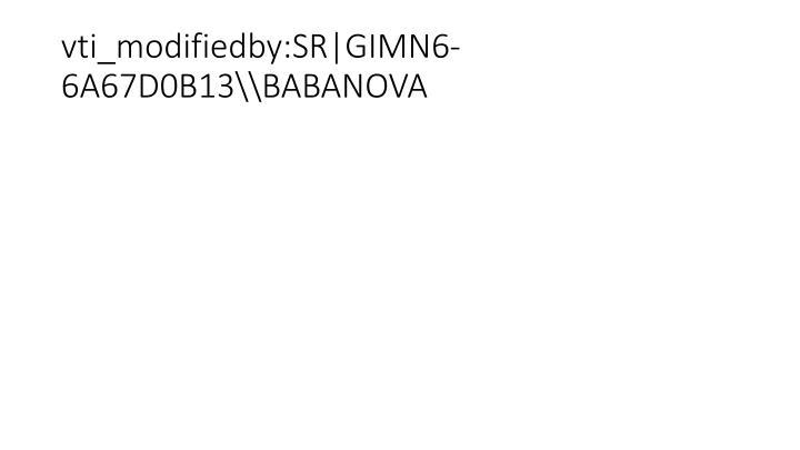 vti_modifiedby:SR|GIMN6-6A67D0B13\\BABANOVA
