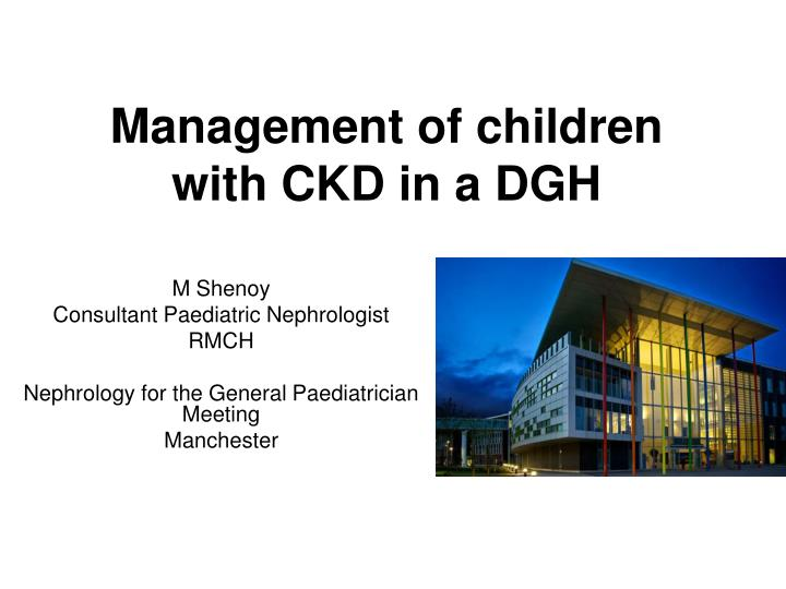 Management of children with ckd in a dgh