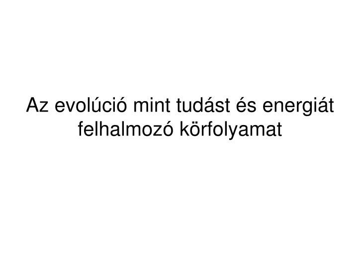Az evolci mint tudst s energit felhalmoz krfolyamat
