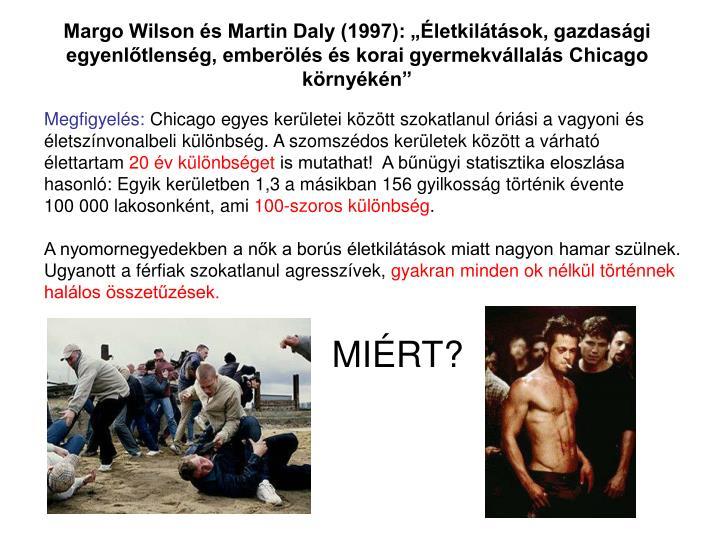 Margo Wilson s Martin Daly (1997): letkiltsok, gazdasgi egyenltlensg, emberls s korai gyermekvllals Chicago krnykn