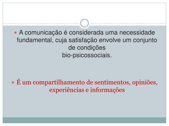 A comunicação é considerada uma necessidade fundamental, cuja satisfação envolve