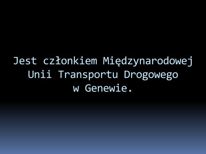 Jest członkiem Międzynarodowej Unii Transportu Drogowego