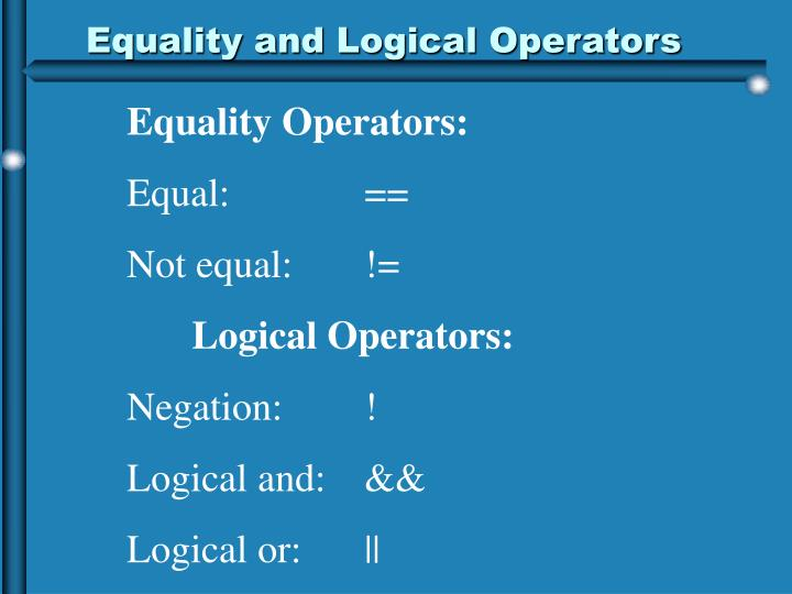 Equality and Logical Operators