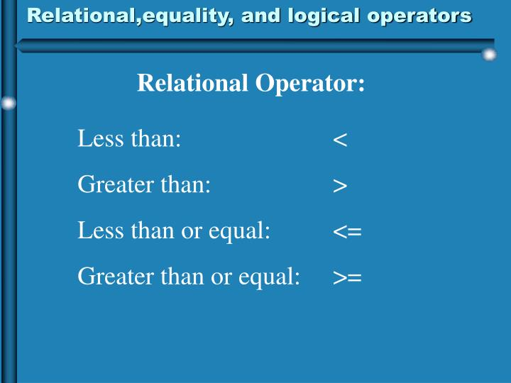 Relational,equality, and logical operators