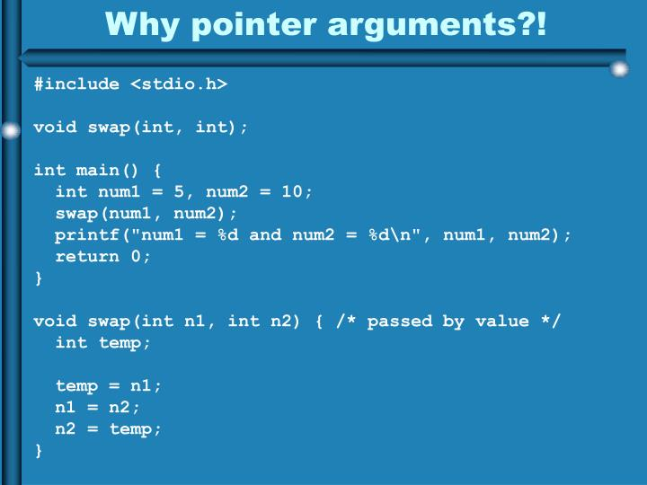Why pointer arguments?!