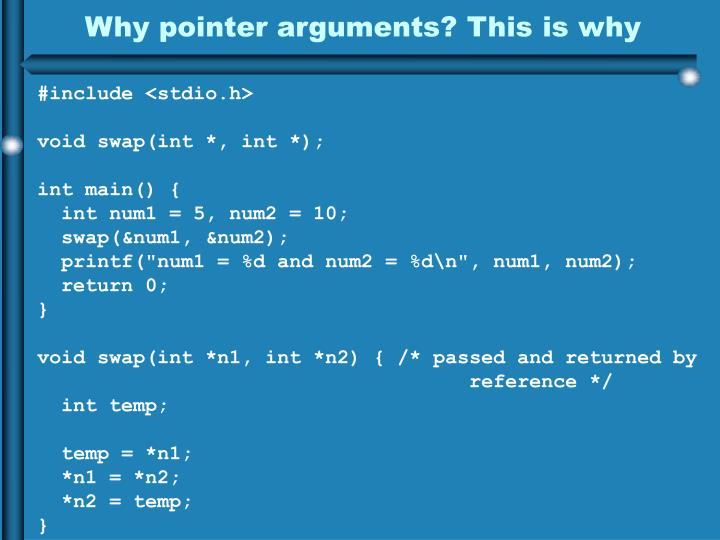 Why pointer arguments? This is why