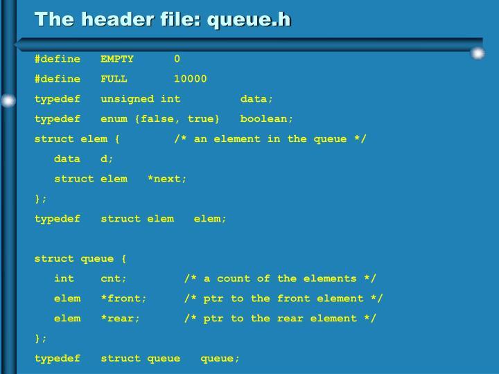 The header file: queue.h