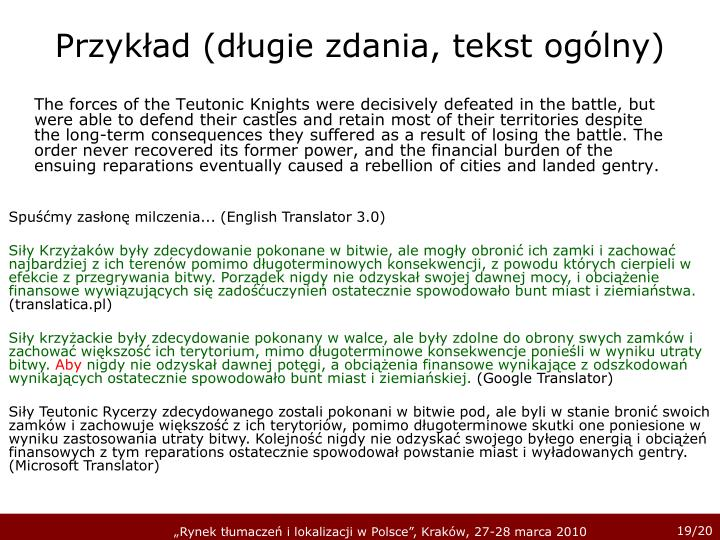 The forces of the Teutonic Knights were decisively defeated in the battle, but were able to defend their castles and retain most of their territories despite the long-term consequences they suffered as a result of losing the battle. The order never recovered its former power, and the financial burden of the ensuing reparations eventually caused a rebellion of cities and landed gentry.