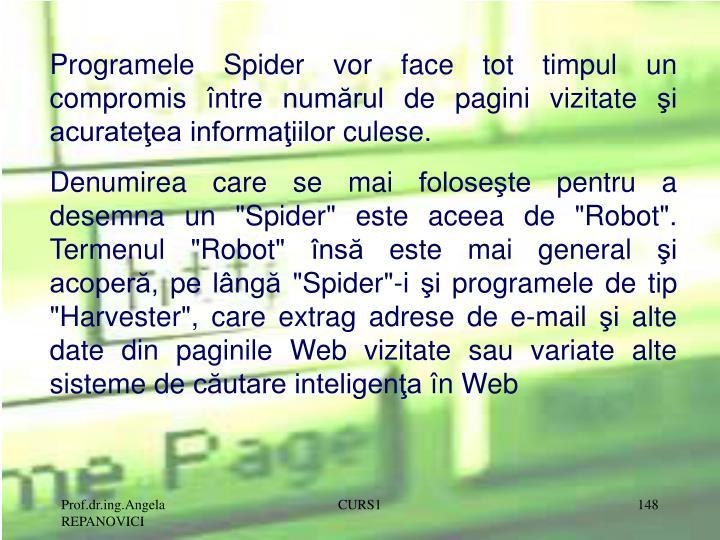 Programele Spider vor face tot timpul un compromis între numărul de pagini vizitate şi acurateţea informaţiilor culese.