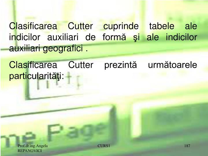 Clasificarea Cutter cuprinde tabele ale indicilor auxiliari de formă şi ale indicilor auxiliari geografici
