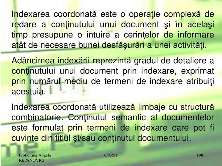 Indexarea coordonată este o operaţie complexă de redare a conţinutului unui document şi în acelaşi timp presupune o intuire a cerinţelor de informare atât de necesare bunei desfăşurări a unei activităţi.