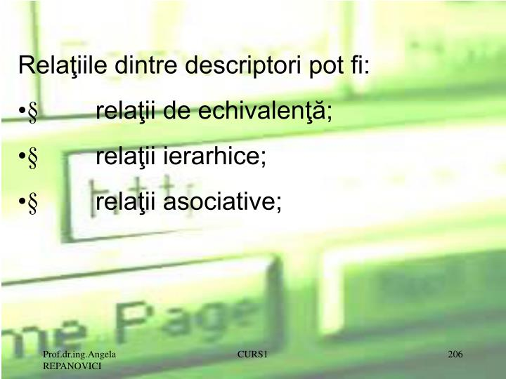 Relaiile dintre descriptori pot fi: