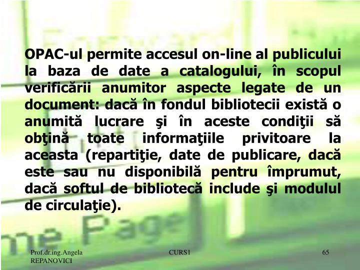 OPAC-ul permite accesul on-line al publicului la baza de date a catalogului, în scopul verific