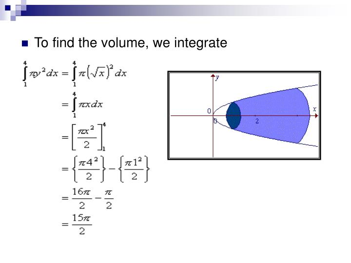 To find the volume, we integrate
