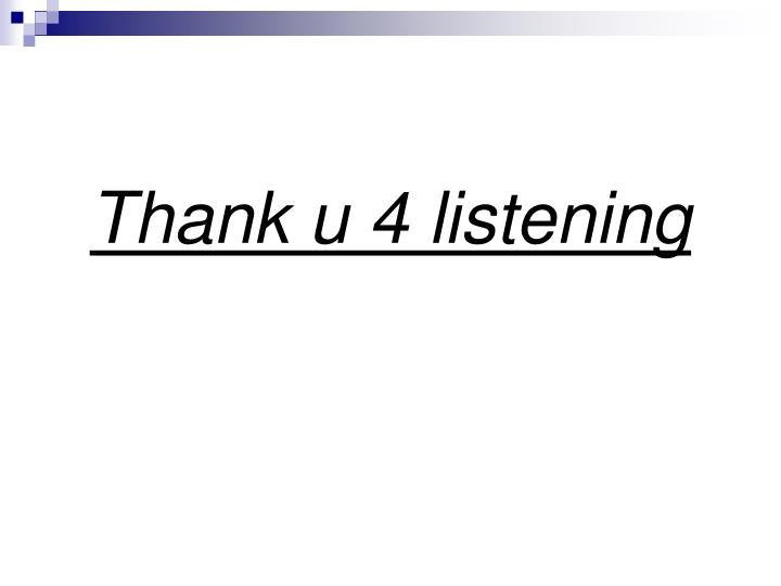 Thank u 4 listening