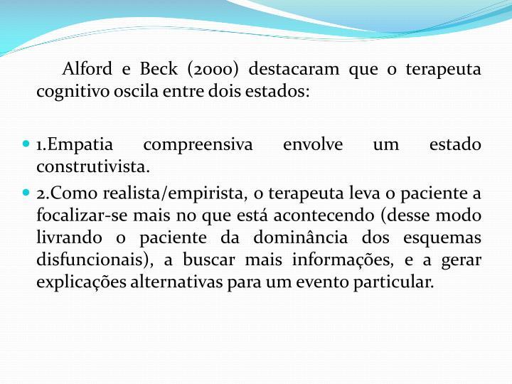 Alford e Beck (2000) destacaram que o terapeuta cognitivo oscila entre dois estados: