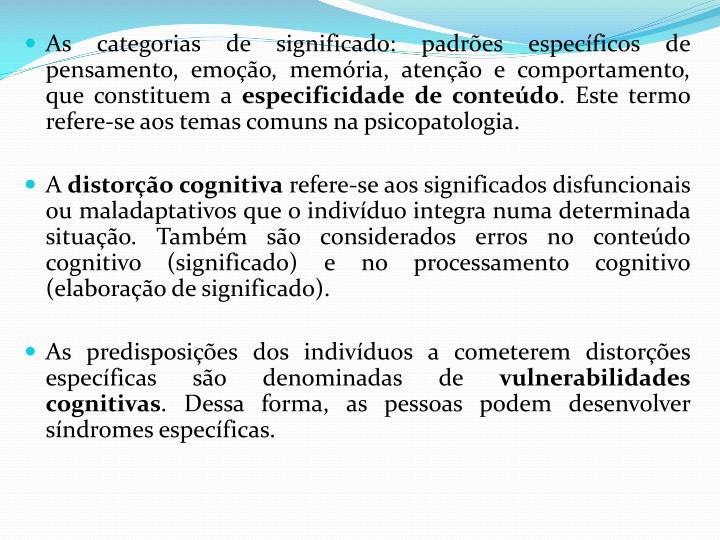 As categorias de significado: padrões específicos de pensamento, emoção, memória, atenção e comportamento, que constituem a