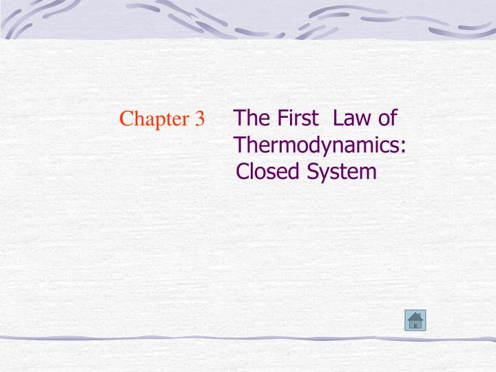 Chapter 3 the first law of thermodynamics closed system