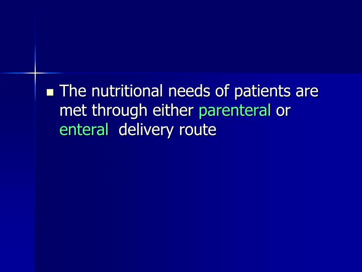 The nutritional needs of patients are met through either
