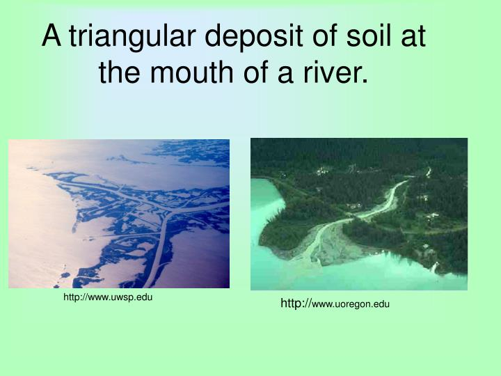 A triangular deposit of soil at the mouth of a river.