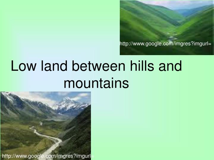 Low land between hills and mountains